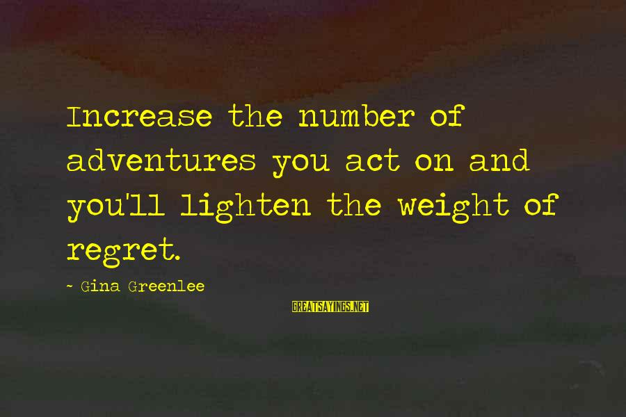 New Adventures Sayings By Gina Greenlee: Increase the number of adventures you act on and you'll lighten the weight of regret.