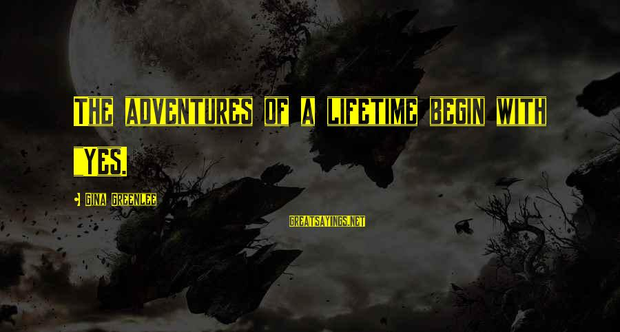 """New Adventures Sayings By Gina Greenlee: The adventures of a lifetime begin with """"Yes."""