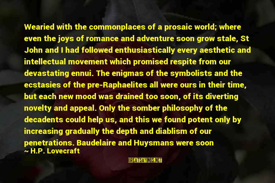 New Adventures Sayings By H.P. Lovecraft: Wearied with the commonplaces of a prosaic world; where even the joys of romance and