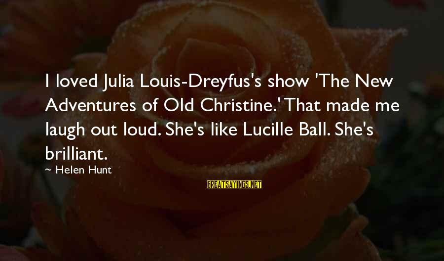 New Adventures Sayings By Helen Hunt: I loved Julia Louis-Dreyfus's show 'The New Adventures of Old Christine.' That made me laugh