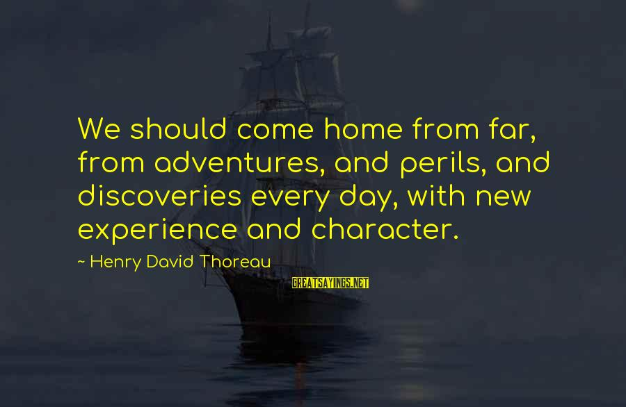 New Adventures Sayings By Henry David Thoreau: We should come home from far, from adventures, and perils, and discoveries every day, with