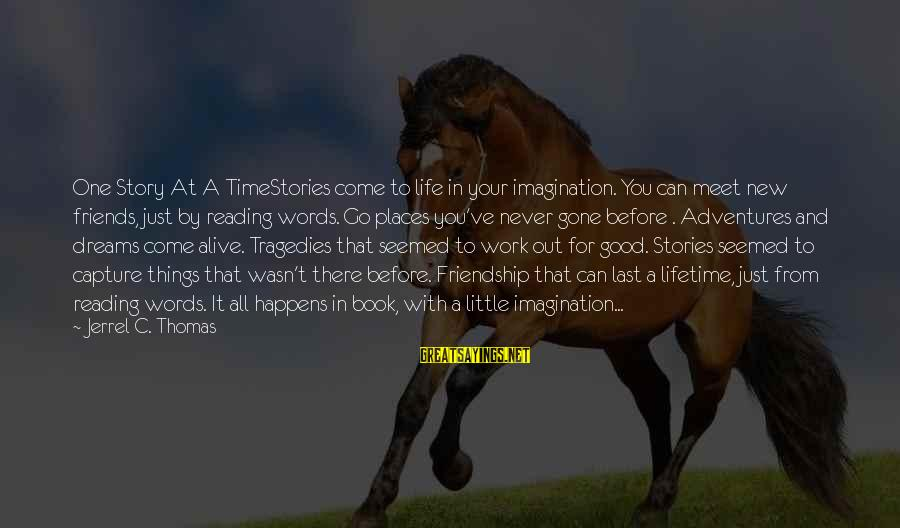 New Adventures Sayings By Jerrel C. Thomas: One Story At A TimeStories come to life in your imagination. You can meet new