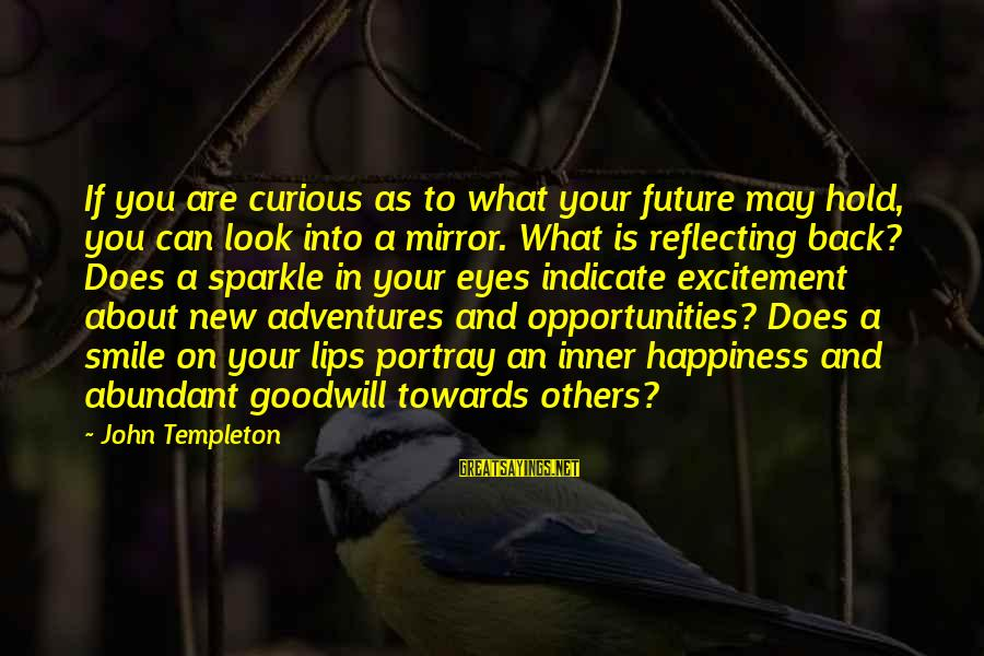 New Adventures Sayings By John Templeton: If you are curious as to what your future may hold, you can look into
