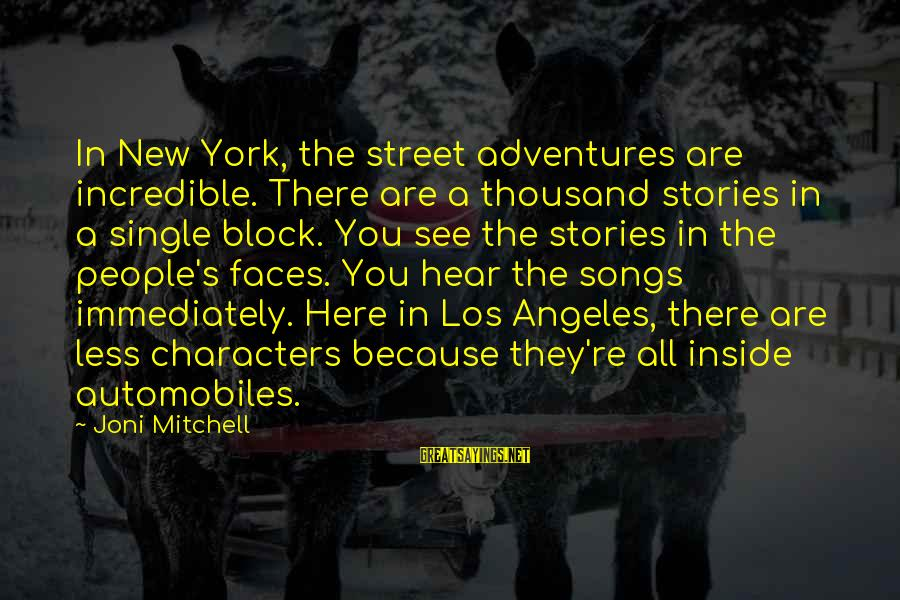 New Adventures Sayings By Joni Mitchell: In New York, the street adventures are incredible. There are a thousand stories in a