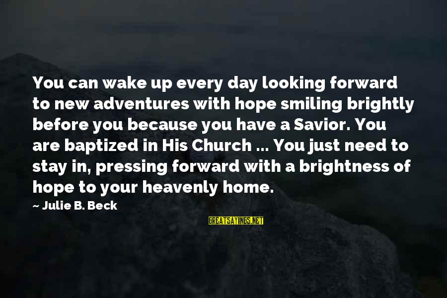 New Adventures Sayings By Julie B. Beck: You can wake up every day looking forward to new adventures with hope smiling brightly