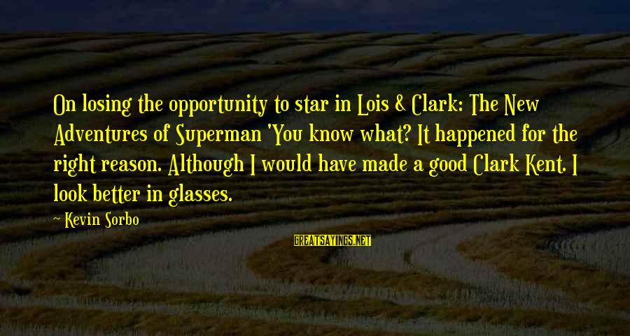 New Adventures Sayings By Kevin Sorbo: On losing the opportunity to star in Lois & Clark: The New Adventures of Superman
