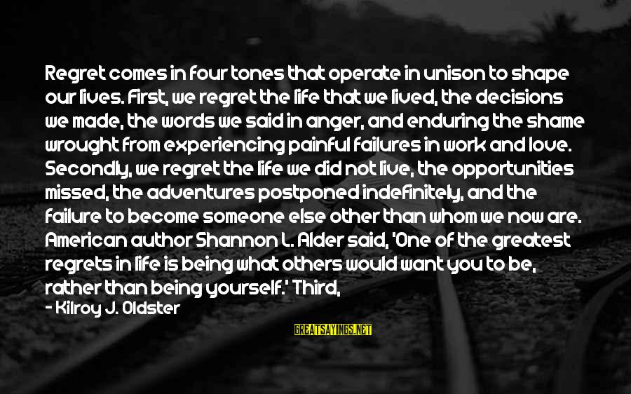 New Adventures Sayings By Kilroy J. Oldster: Regret comes in four tones that operate in unison to shape our lives. First, we