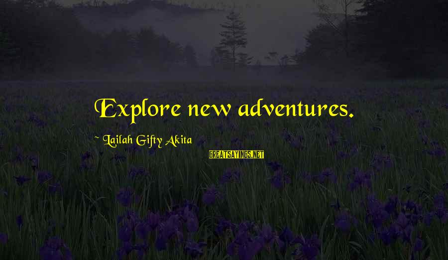 New Adventures Sayings By Lailah Gifty Akita: Explore new adventures.