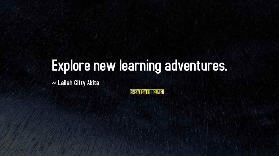 New Adventures Sayings By Lailah Gifty Akita: Explore new learning adventures.