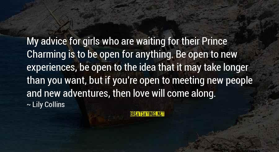 New Adventures Sayings By Lily Collins: My advice for girls who are waiting for their Prince Charming is to be open