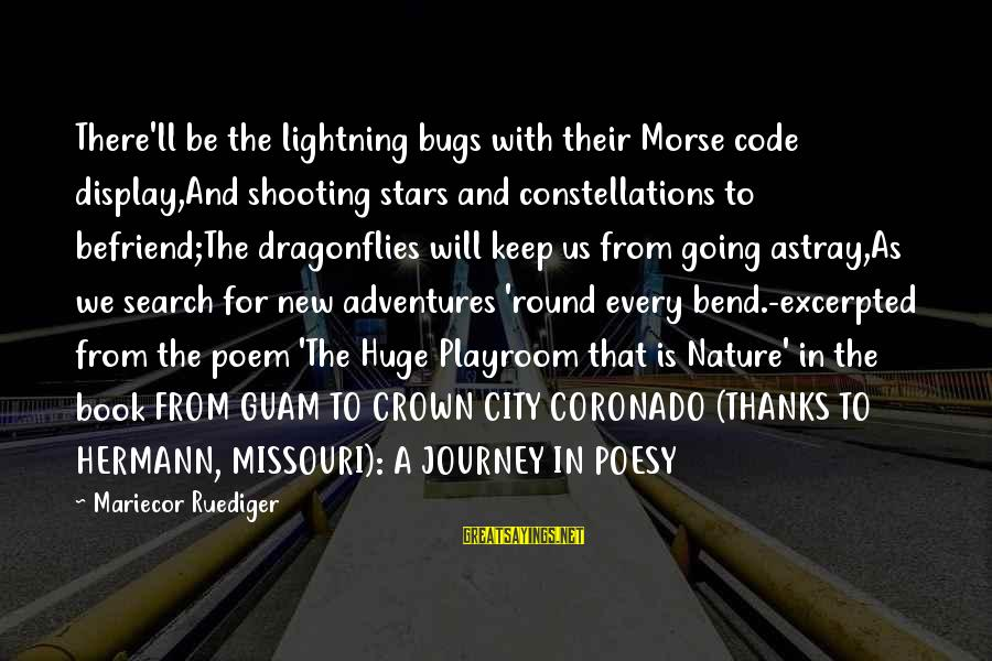 New Adventures Sayings By Mariecor Ruediger: There'll be the lightning bugs with their Morse code display,And shooting stars and constellations to