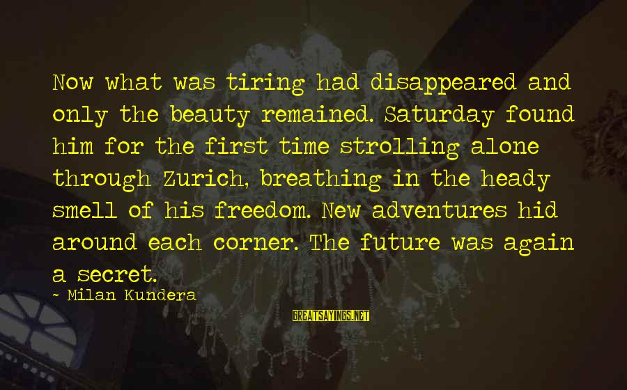 New Adventures Sayings By Milan Kundera: Now what was tiring had disappeared and only the beauty remained. Saturday found him for
