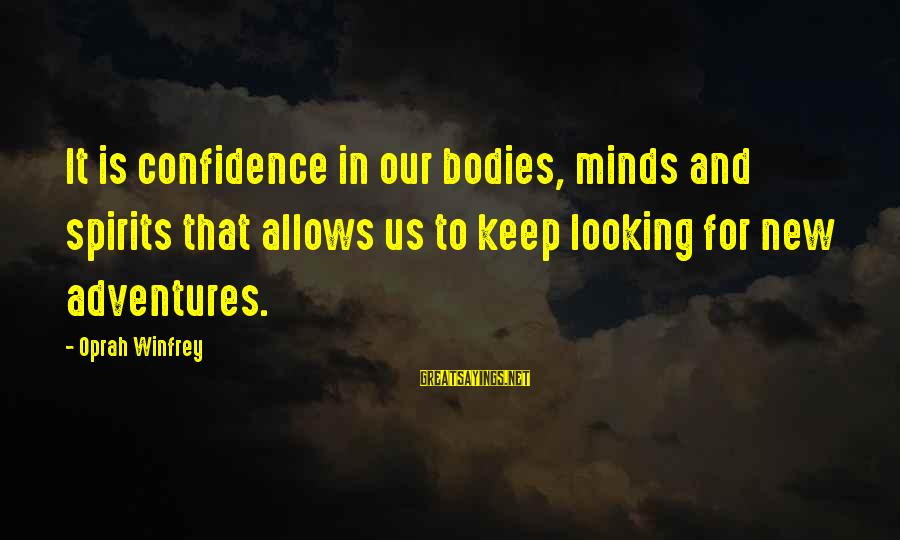 New Adventures Sayings By Oprah Winfrey: It is confidence in our bodies, minds and spirits that allows us to keep looking
