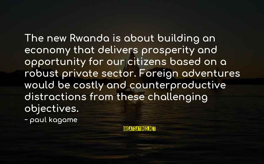 New Adventures Sayings By Paul Kagame: The new Rwanda is about building an economy that delivers prosperity and opportunity for our