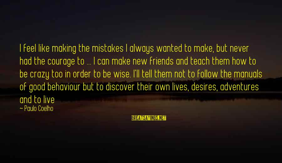 New Adventures Sayings By Paulo Coelho: I feel like making the mistakes I always wanted to make, but never had the