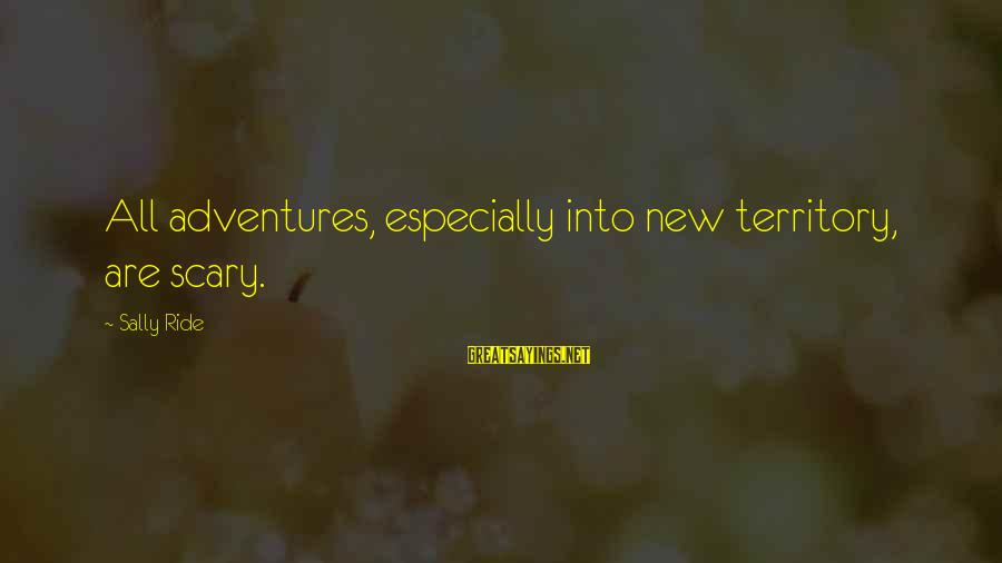 New Adventures Sayings By Sally Ride: All adventures, especially into new territory, are scary.