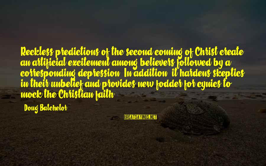 New Believers In Christ Sayings By Doug Batchelor: Reckless predictions of the second coming of Christ create an artificial excitement among believers followed