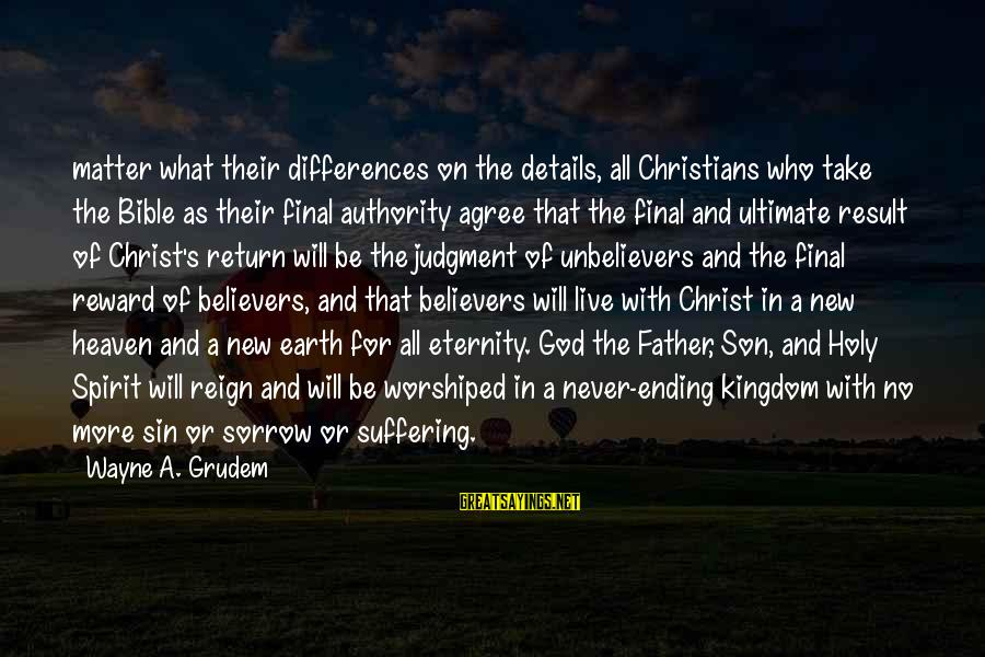 New Believers In Christ Sayings By Wayne A. Grudem: matter what their differences on the details, all Christians who take the Bible as their