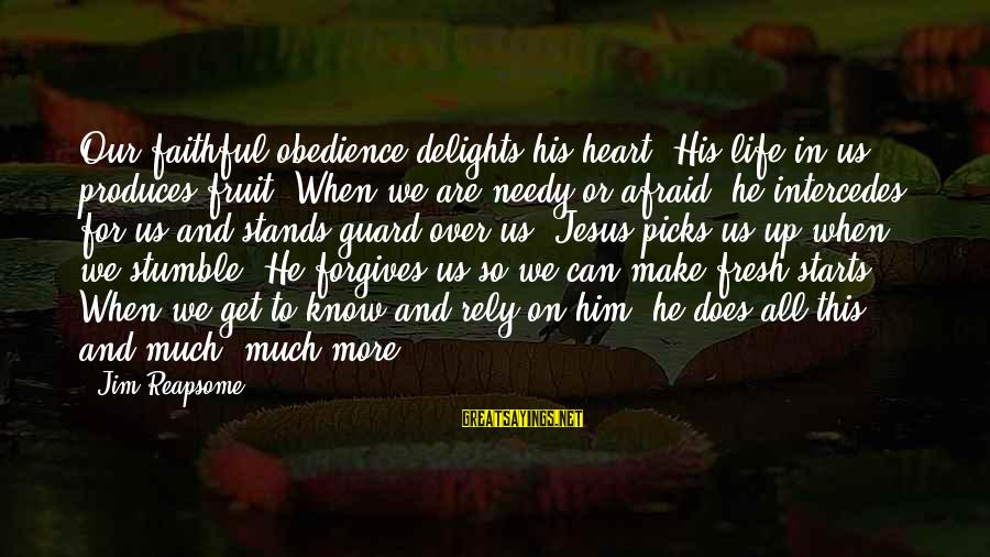 New Boy Short Film Sayings By Jim Reapsome: Our faithful obedience delights his heart. His life in us produces fruit. When we are