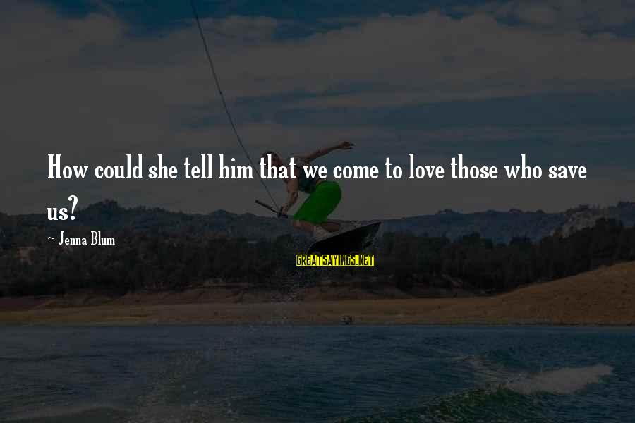 New Boyfriend Love Sayings By Jenna Blum: How could she tell him that we come to love those who save us?