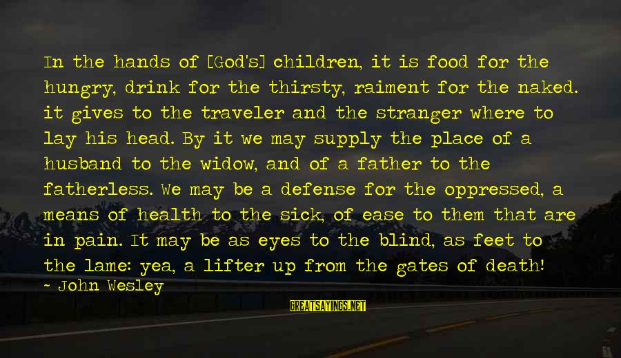 New Boyfriend Love Sayings By John Wesley: In the hands of [God's] children, it is food for the hungry, drink for the
