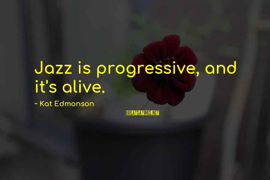 New Boyfriend Love Sayings By Kat Edmonson: Jazz is progressive, and it's alive.
