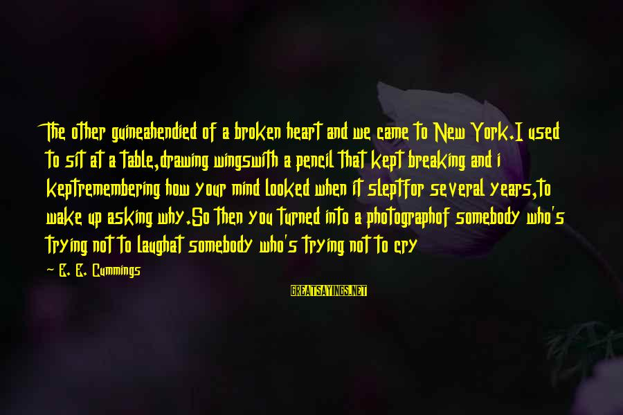 New Broken Heart Sayings By E. E. Cummings: The other guineahendied of a broken heart and we came to New York.I used to