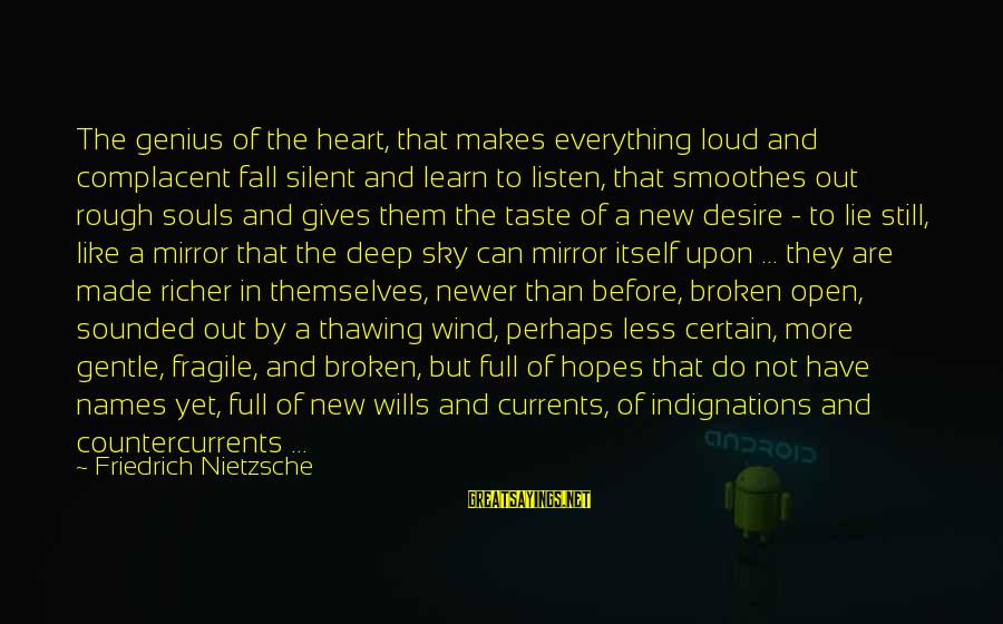 New Broken Heart Sayings By Friedrich Nietzsche: The genius of the heart, that makes everything loud and complacent fall silent and learn