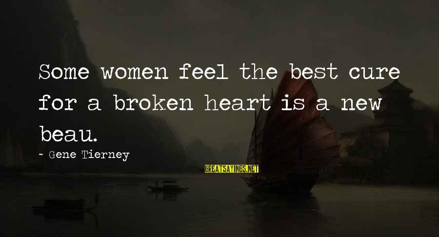New Broken Heart Sayings By Gene Tierney: Some women feel the best cure for a broken heart is a new beau.
