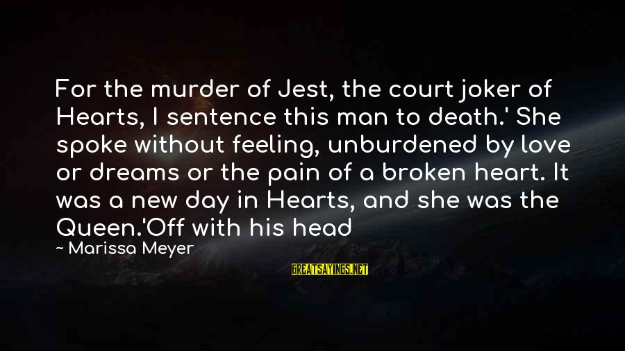 New Broken Heart Sayings By Marissa Meyer: For the murder of Jest, the court joker of Hearts, I sentence this man to