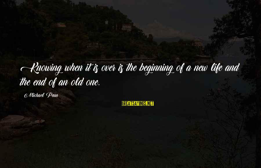 New Broken Heart Sayings By Michael Penn: Knowing when it is over is the beginning of a new life and the end
