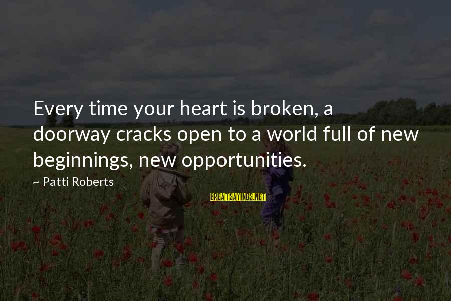 New Broken Heart Sayings By Patti Roberts: Every time your heart is broken, a doorway cracks open to a world full of