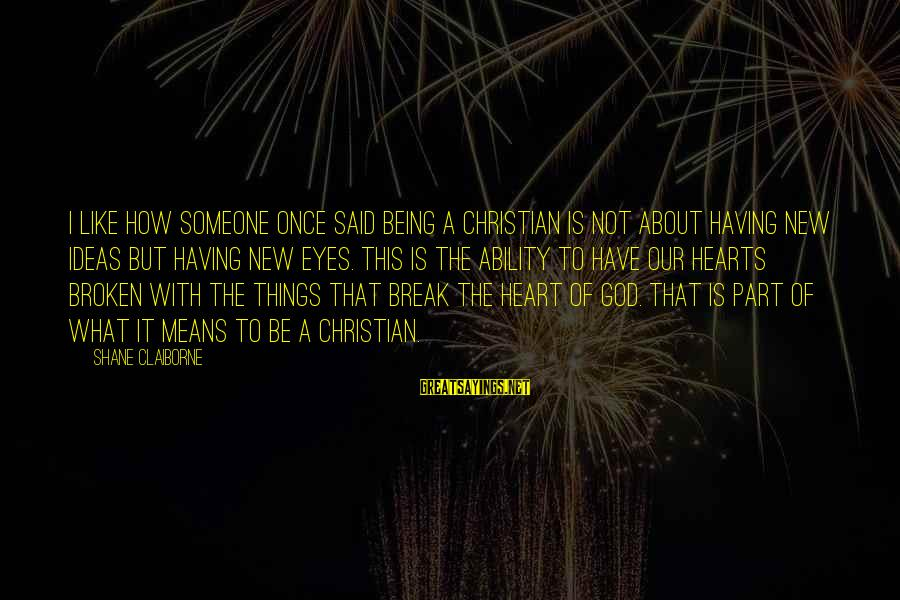 New Broken Heart Sayings By Shane Claiborne: I like how someone once said being a Christian is not about having new ideas