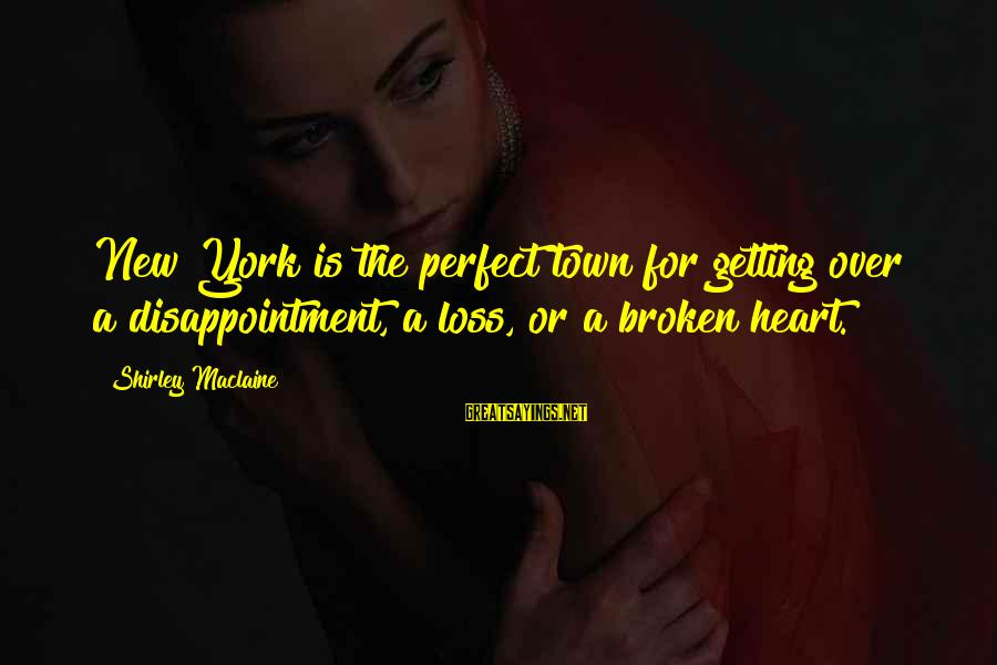 New Broken Heart Sayings By Shirley Maclaine: New York is the perfect town for getting over a disappointment, a loss, or a