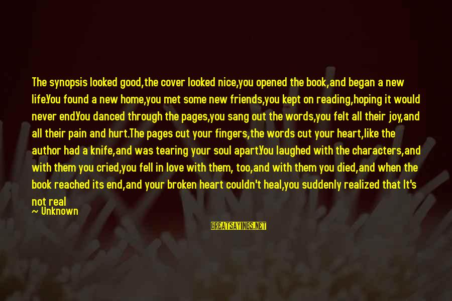 New Broken Heart Sayings By Unknown: The synopsis looked good,the cover looked nice,you opened the book,and began a new life.You found