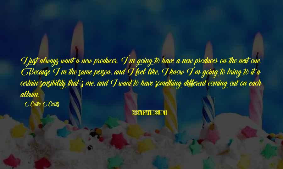 New Cell Phone Number Sayings By Catie Curtis: I just always want a new producer. I'm going to have a new producer on