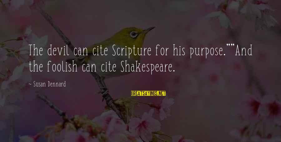 """New Cell Phone Number Sayings By Susan Dennard: The devil can cite Scripture for his purpose.""""""""And the foolish can cite Shakespeare."""