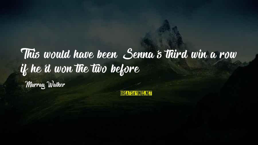 New In Town 2009 Sayings By Murray Walker: This would have been Senna's third win a row if he'd won the two before
