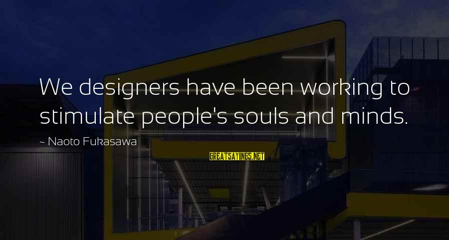 New In Town 2009 Sayings By Naoto Fukasawa: We designers have been working to stimulate people's souls and minds.