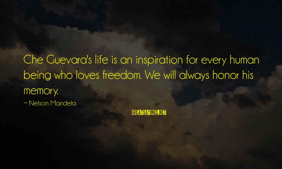 New In Town 2009 Sayings By Nelson Mandela: Che Guevara's life is an inspiration for every human being who loves freedom. We will