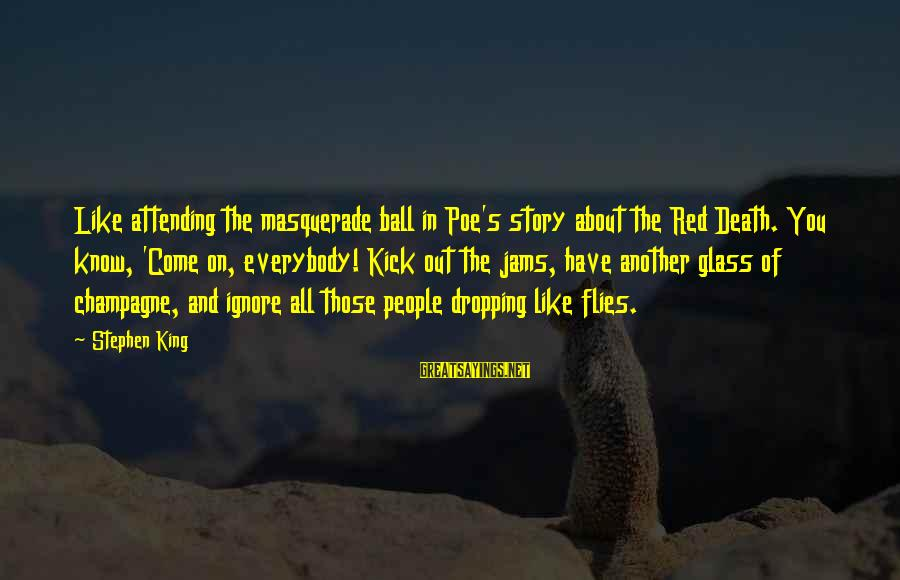 New In Town 2009 Sayings By Stephen King: Like attending the masquerade ball in Poe's story about the Red Death. You know, 'Come