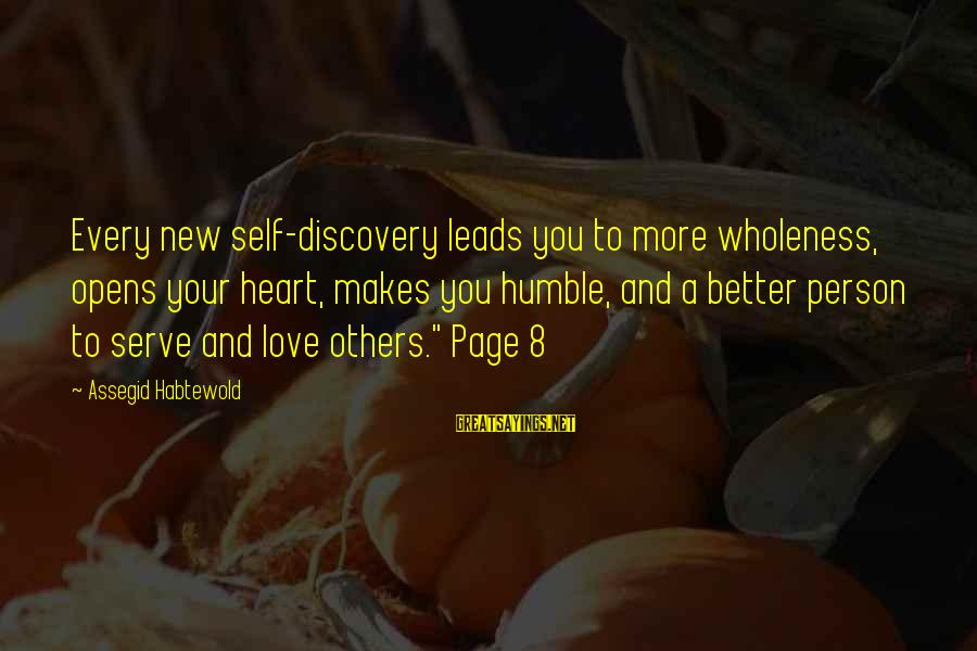 New Leads Sayings By Assegid Habtewold: Every new self-discovery leads you to more wholeness, opens your heart, makes you humble, and