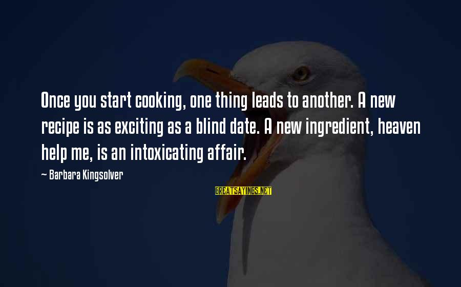 New Leads Sayings By Barbara Kingsolver: Once you start cooking, one thing leads to another. A new recipe is as exciting
