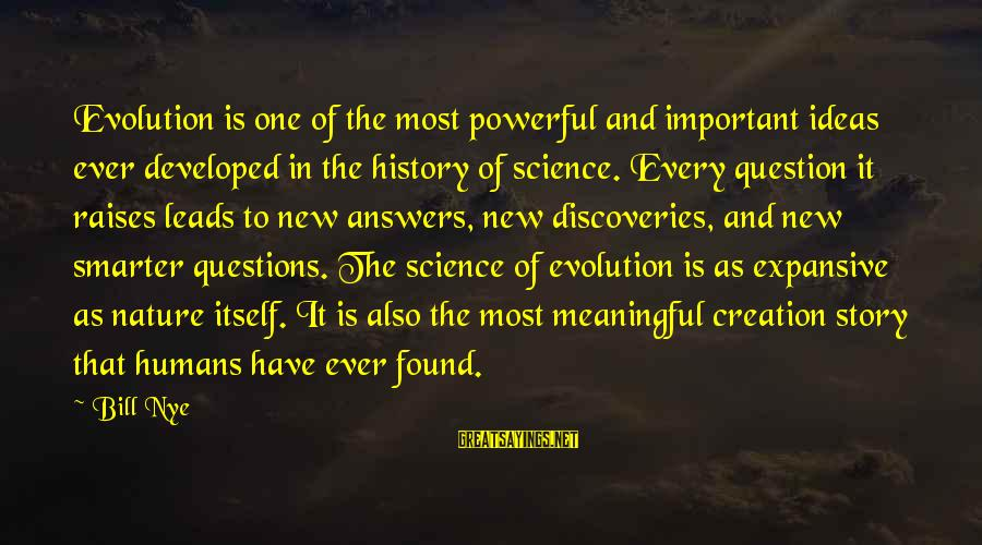 New Leads Sayings By Bill Nye: Evolution is one of the most powerful and important ideas ever developed in the history