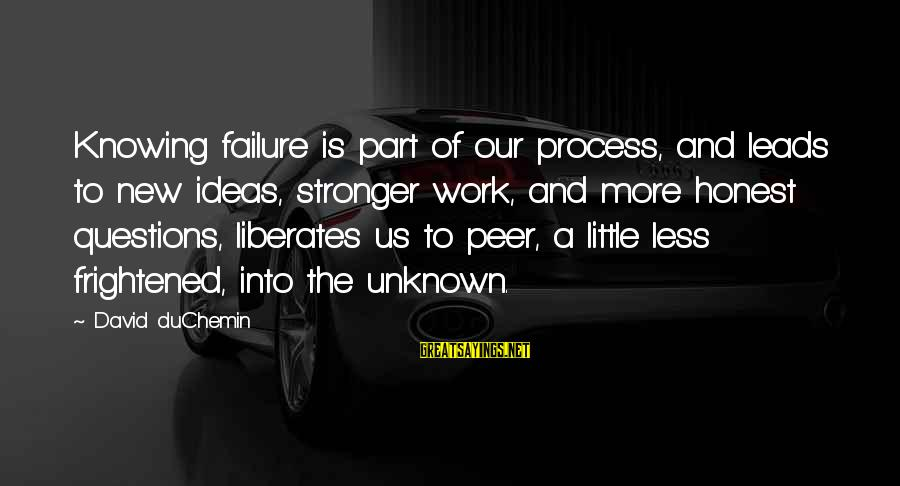 New Leads Sayings By David DuChemin: Knowing failure is part of our process, and leads to new ideas, stronger work, and