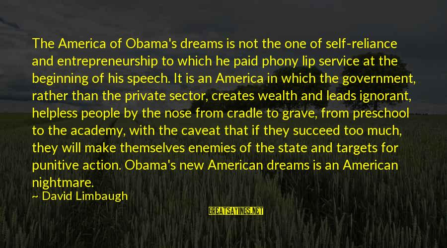 New Leads Sayings By David Limbaugh: The America of Obama's dreams is not the one of self-reliance and entrepreneurship to which