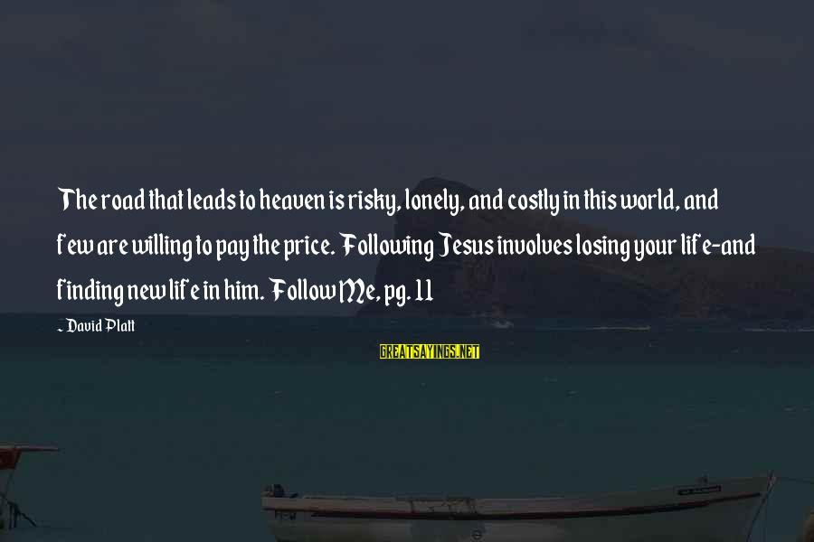 New Leads Sayings By David Platt: The road that leads to heaven is risky, lonely, and costly in this world, and