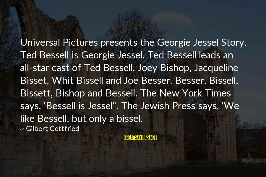 New Leads Sayings By Gilbert Gottfried: Universal Pictures presents the Georgie Jessel Story. Ted Bessell is Georgie Jessel. Ted Bessell leads