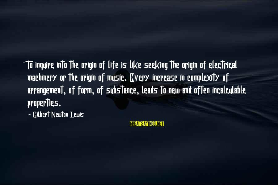 New Leads Sayings By Gilbert Newton Lewis: To inquire into the origin of life is like seeking the origin of electrical machinery