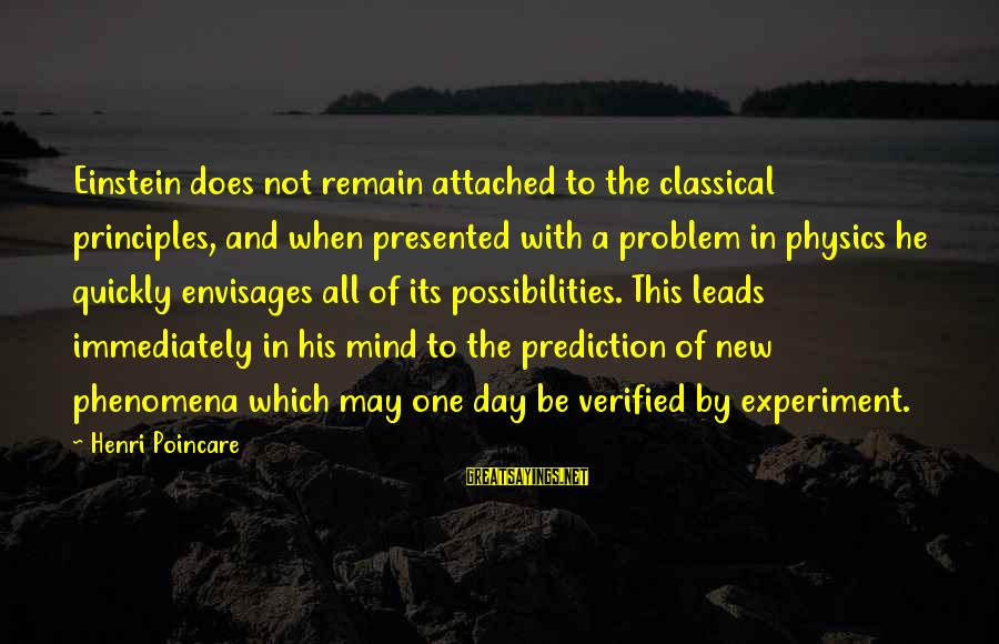New Leads Sayings By Henri Poincare: Einstein does not remain attached to the classical principles, and when presented with a problem